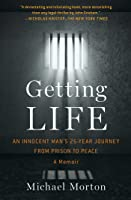 Getting Life: An Innocent Man's 25-Year Journey from Prison to Peace: A Memoir