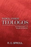 Todos Somos Teólogos: Una introducción a la Teología Sistemática