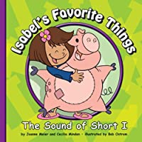 Isabel's Favorite Things: The Sound of Short I (Sounds of Phonics)