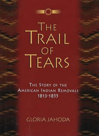 The Trail of Tears: The Story of the American Indian Removals 1813-1855