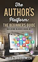 The Author's Platform: The Beginner's Guide (Building Blocks Book 2)