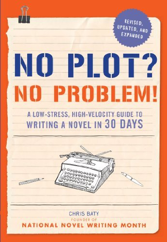 No Plot No Problem! Revised and Expanded Edition A Low-stress, High-velocity Guide to Writing a Novel in 30 Days