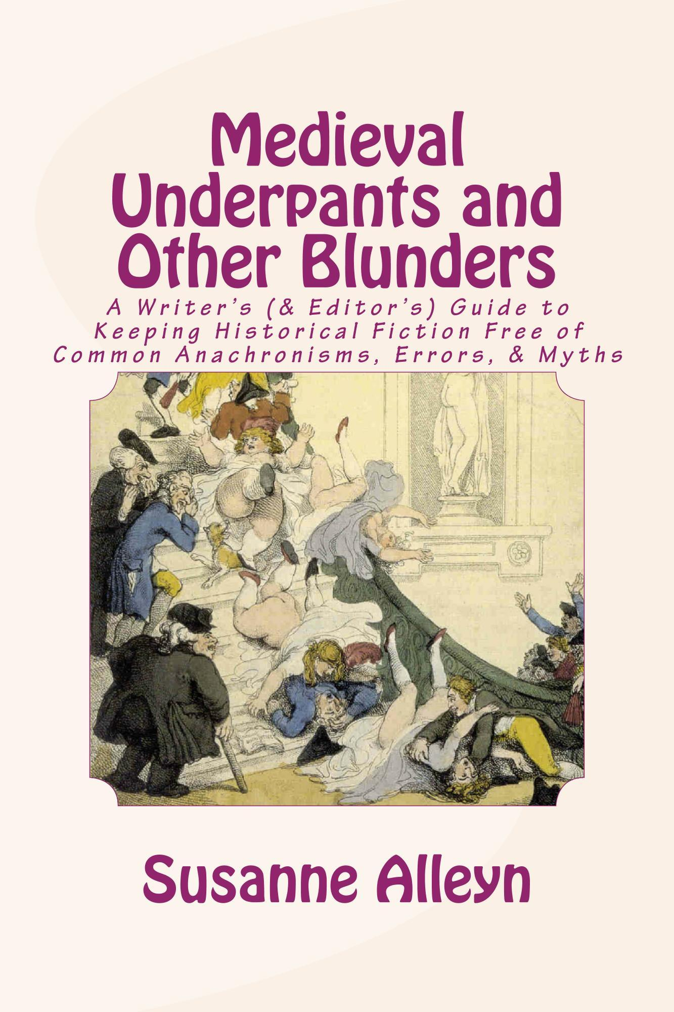 Medieval Underpants and Other Blunders: A Writer's (and Editor's) Guide to Keeping Historical Fiction Free of Common Anachronisms, Errors, and Myths