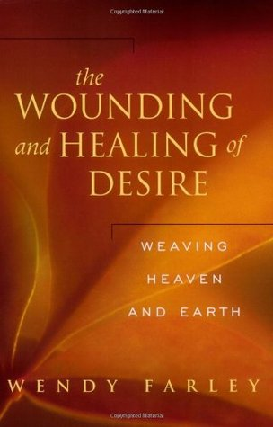 The Wounding and Healing of Desire by Wendy Farley