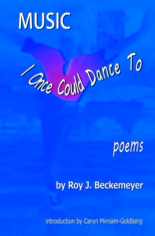 Music I Once Could Dance To by Roy J. Beckemeyer