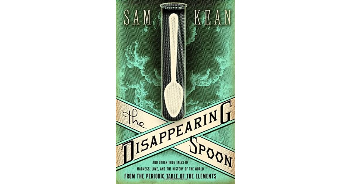 The Disappearing Spoon And Other True Tales Of Madness
