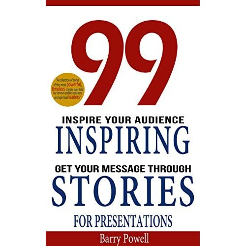 99 Inspiring Stories for Presentations: Instantly Improve