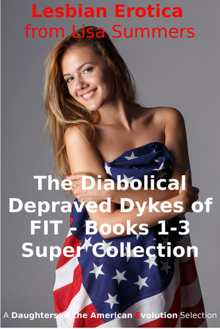 The Diabolical Depraved Dykes of FIT: Books 1-3 Super Collection