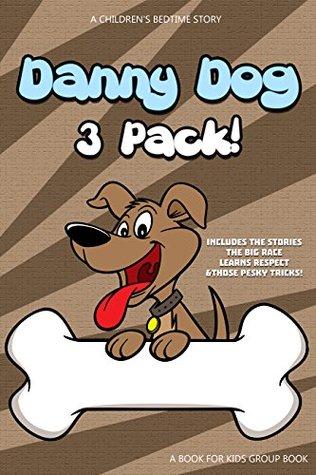 Books For Kids - Danny the Dog 3 Pack!: Kids Books, Children's Books, Free Stories, Kids Adventures, Kids Fantasy Books, Kids Mystery Books, Series Books ... CHILDREN'S BEDTIME STORY BOOK SERIES BOOK)