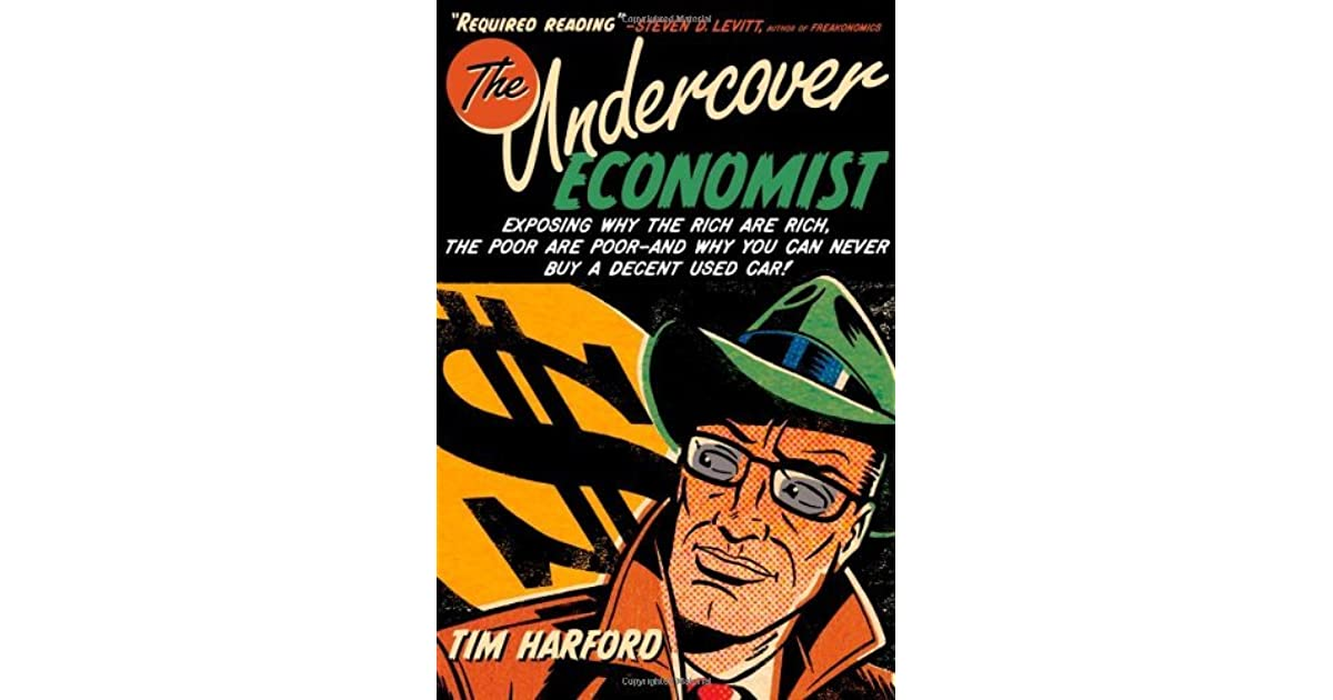 undercover economist He links to another interesting critique, made by undercover economist tim harford, who describes the way in which fair-trade products enable coffee bars to price discriminate: costa, like most other coffee bars these days, offers 'fair trade' coffee - theirs comes from a leading fair trade brand called.