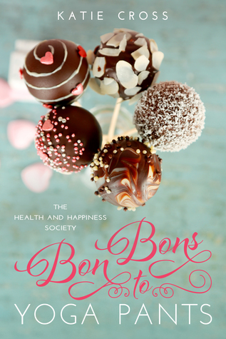 Bon Bons to Yoga Pants (The Health and Happiness Society, #1)