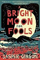A Bright Moon for Fools: A Novel