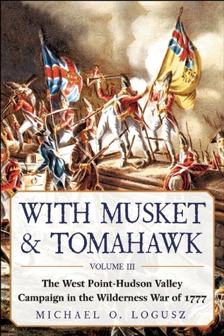 With Musket  Tomahawk: The West Point?Hudson Valley Campaign in the Wilderness War of 1777