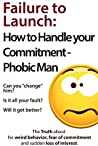 Failure to Launch: How to Handle Your Commitment-phobic Man - Can you change him? Is it all your fault? Will it get better? (The Truth about his weird ... of commitment and sudden loss of interest)