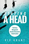 Staying A Head: The Stress Management Secrets of Successful School Leaders