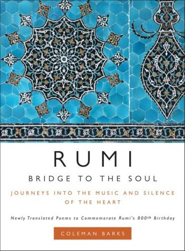 Rumi Bridge to the Soul Journeys into the Music and Silence of the Heart by Coleman Barks