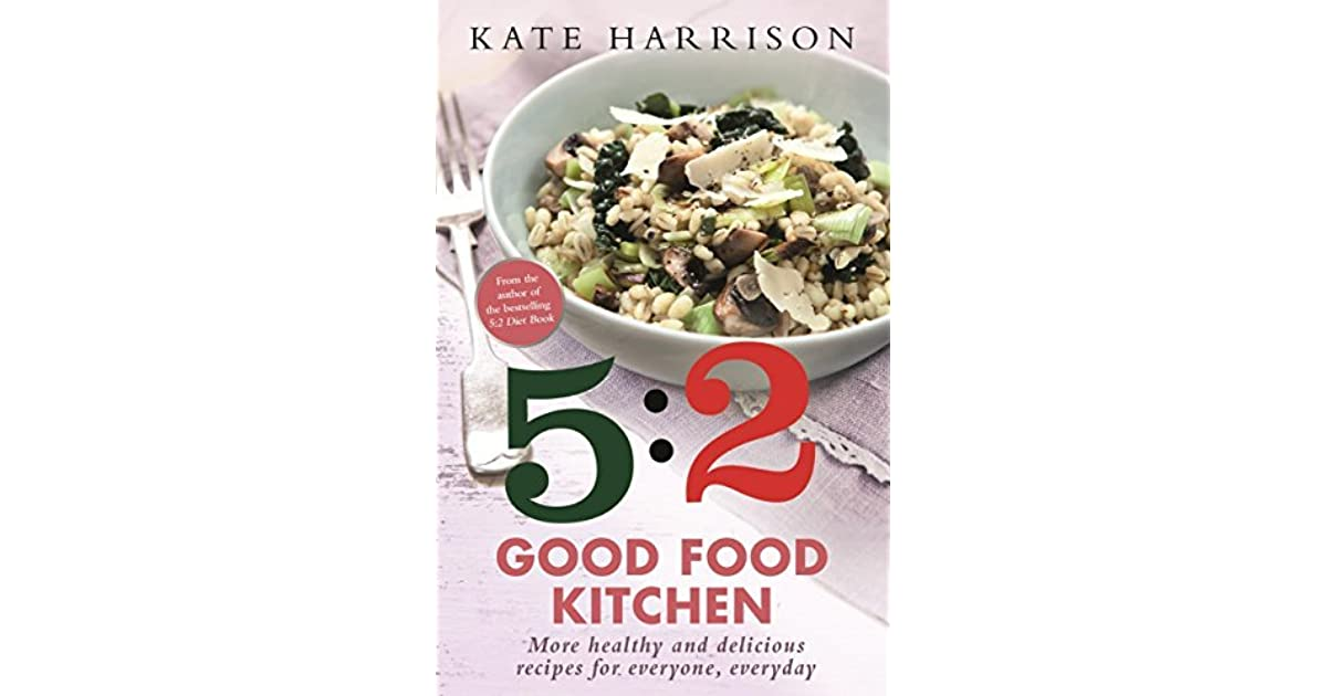 The 52 good food kitchen more healthy and delicious recipes for the 52 good food kitchen more healthy and delicious recipes for everyone everyday by kate harrison forumfinder Images