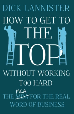 How To Get To The Top Without Working Too Hard