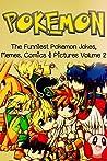 Pokemon: The Funniest Pokemon Jokes, Memes, Comics & Pictures Volume 2