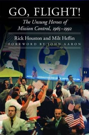 Go, Flight!: The Unsung Heroes of Mission Control, 1965–1992