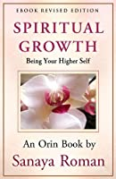 Spiritual Growth: Being Your Higher Self (Earth Life Series Book 3)