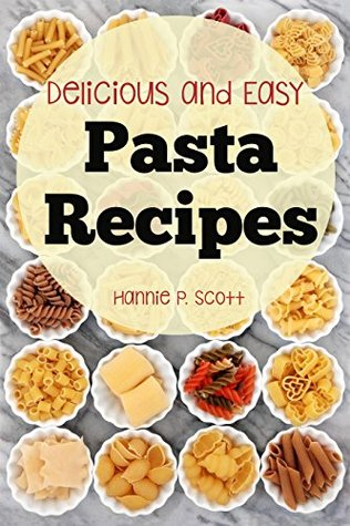 Pasta Recipes (Delicious and Easy Pasta Recipes): Pasta - Pasta Salads - Pasta Recipes (Quick and Easy Cooking Series)