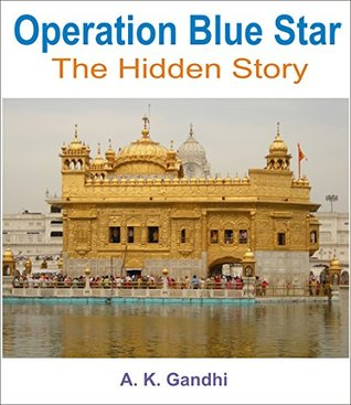 Operation Blue Star: The Hidden Story A.K. Gandhi