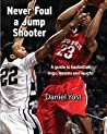 Never Foul A Jump Shooter: A Guide to Basketball Lingo, Lessons and Laughs