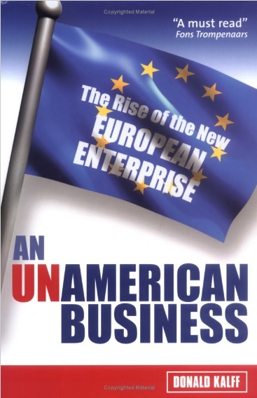 An Unamerican Business: The Rise of the New European Enterprise Donald Kalff
