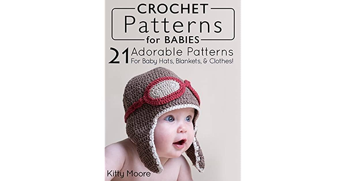 Crochet Patterns For Babies (2nd Edition): 41 Adorable Patterns For ...