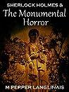 Sherlock Holmes & The Monumental Horror (New Sherlock Holmes Adventures, #1)