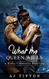 What The Queen Wills (Sexy Reversed Fairy Tales #1)