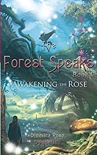 The Forest Speaks: Book 1 Awakening the Rose