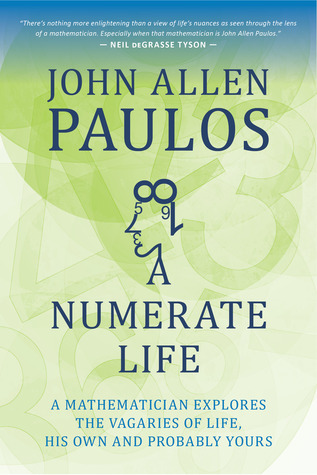 A Numerate Life: A Mathematician Explores the Vagaries of Life, His Own and Probably Yours