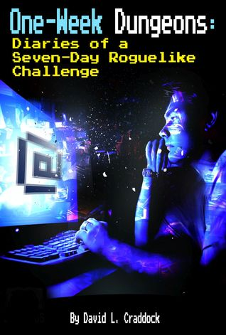 One-Week Dungeons: Diaries of a Seven-Day Roguelike Challenge
