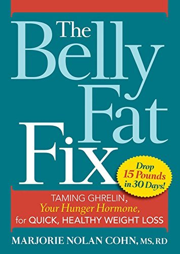 The Belly Fat Fix Taming Ghrelin, Your Hunger Hormone, for Quick, Healthy Weight Loss