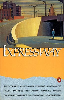 "Expressway: Twenty-Nine Australian Writers Respond to Helen Daniel's Invitation: Stories Based on Jeffrey Smart's Painting ""Cahill Expressway"""