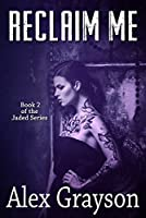 Reclaim Me (The Jaded #2)