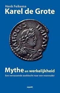 Karel de Grote.  Mythe en werkelijkheid.  Een verrassende zoektocht naar een voorouder