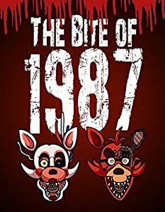 The Bite of 1987: An Unofficial Five Nights At Freddy's Novel