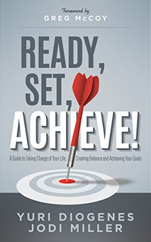 Ready, Set, Achieve!: A Guide to Taking Charge of Your Life, Creating Balance, and Achieving Your Goals