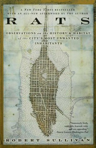 Rats: Observations on the History  Habitat of the City's Most Unwanted Inhabitants