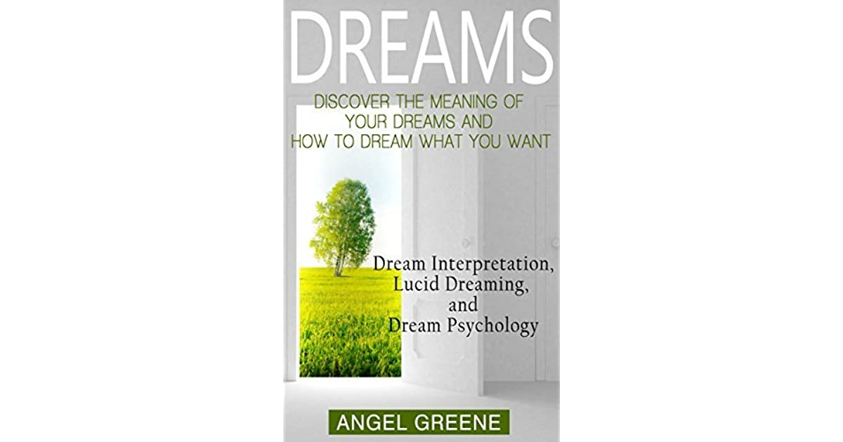 Dreams: Discover the Meaning of Your Dreams and How to Dream