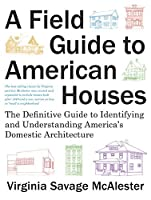 A Field Guide to American Houses: The Definitive Guide to Identifying and Understanding America's Domestic Architecture (Revised)