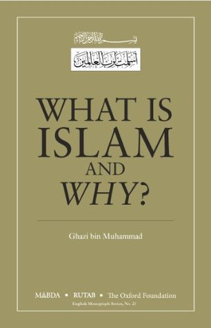What is Islam and Why? by H R H  Prince Ghazi bin Muhammad