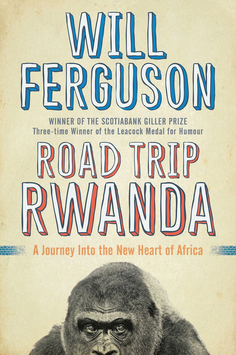 Road Trip Rwanda A Journey Into the New Heart of Africa