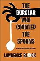 The Burglar Who Counted the Spoons: A Bernie Rhodenbarr Mystery