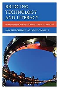 Bridging Technology and Literacy: Developing Digital Reading and Writing Practices in Grades K-6