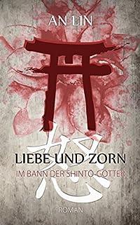 Liebe und Zorn: Im Bann der Shinto-Götter
