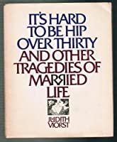 Its hard to be hip over thirty by judith viorst its hard to be hip over thirty and other tragedies of married life fandeluxe Epub